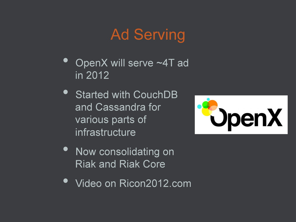 Ad Serving • OpenX will serve ~4T ad in 2012 •...