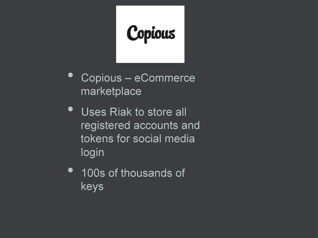 • Copious – eCommerce marketplace • Uses Riak...
