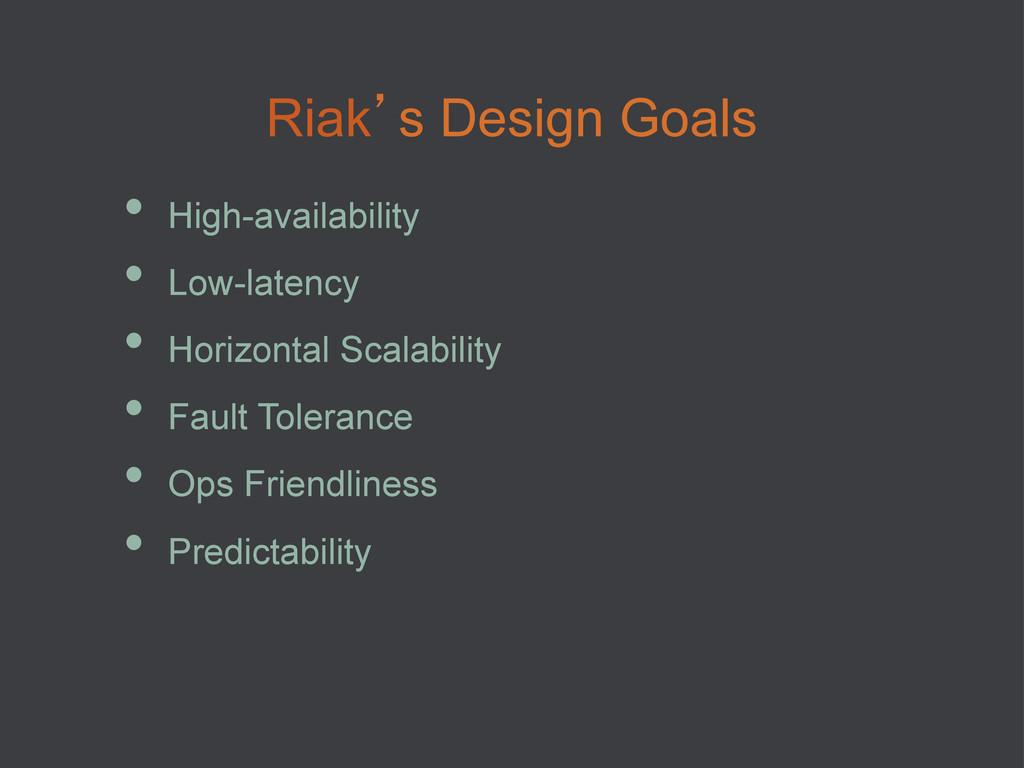 Riak's Design Goals • High-availability • Low...