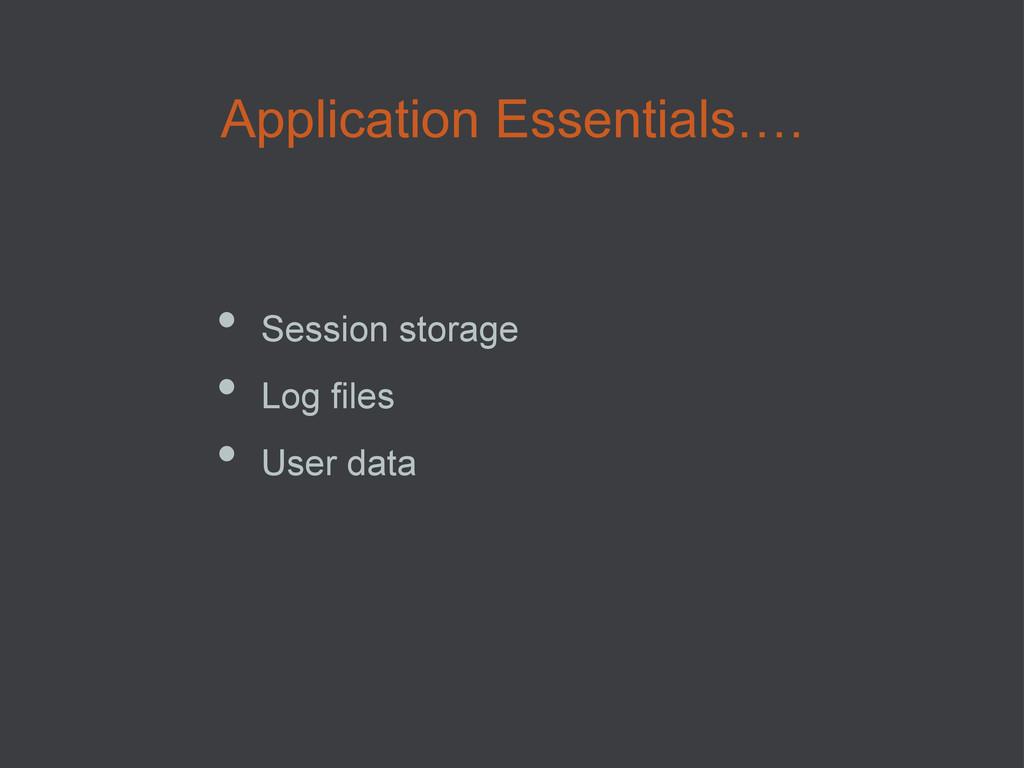 Application Essentials…. • Session storage • ...
