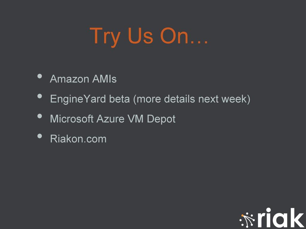 Try Us On… • Amazon AMIs • EngineYard beta (m...