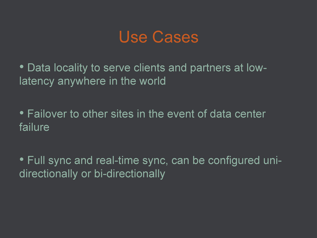 Use Cases • Data locality to serve clients and...