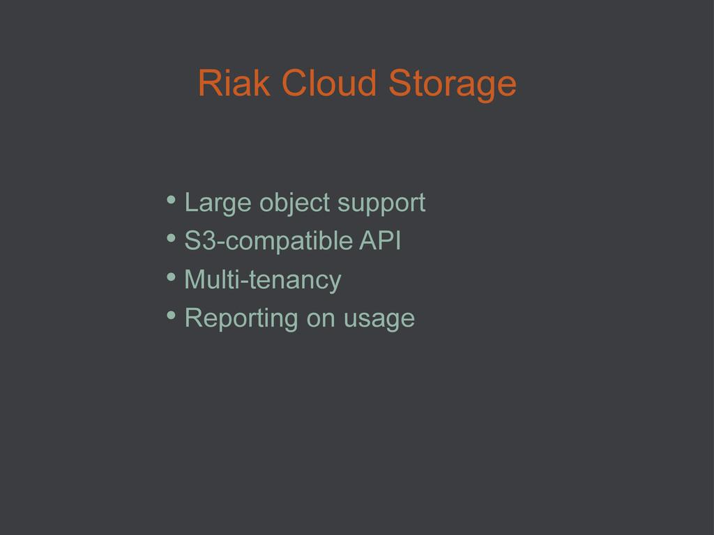 Riak Cloud Storage • Large object support • S...
