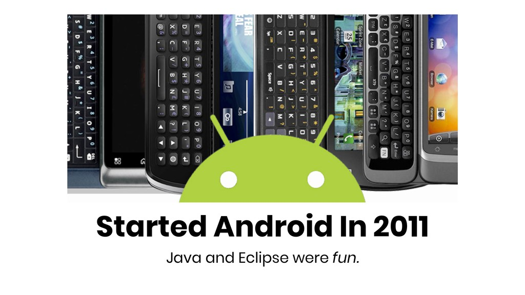 Started Android In 2011 Java and Eclipse were f...