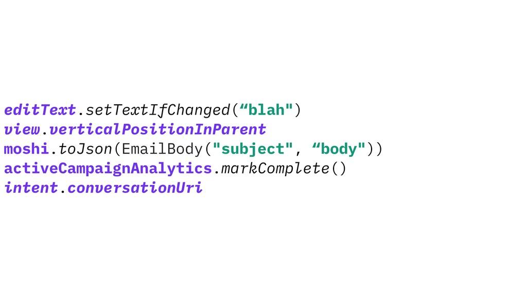 """editText.setTextIfChanged(""""blah"""") view.vertical..."""