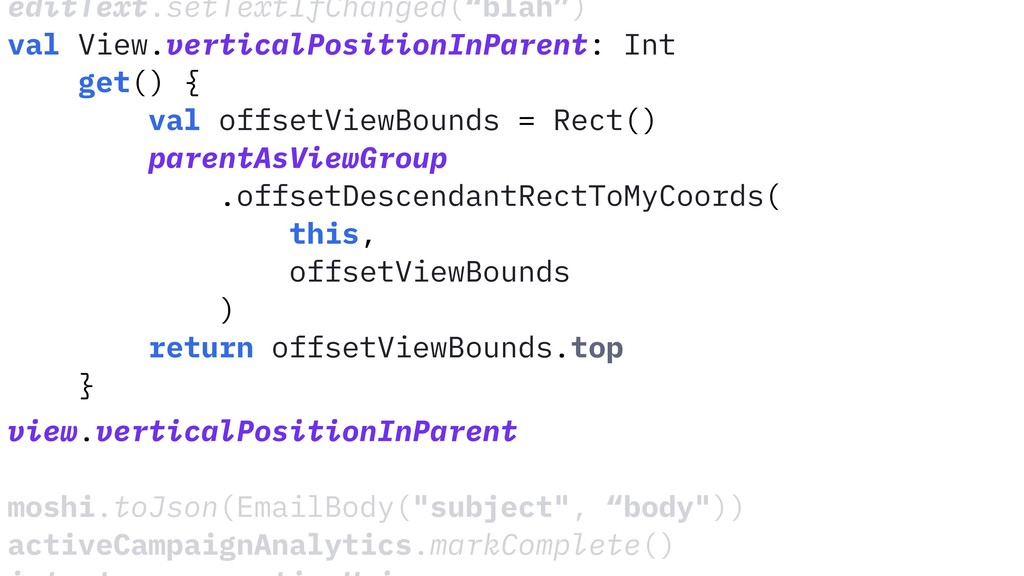 """editText.setTextIfChanged(""""blah"""") val View.vert..."""