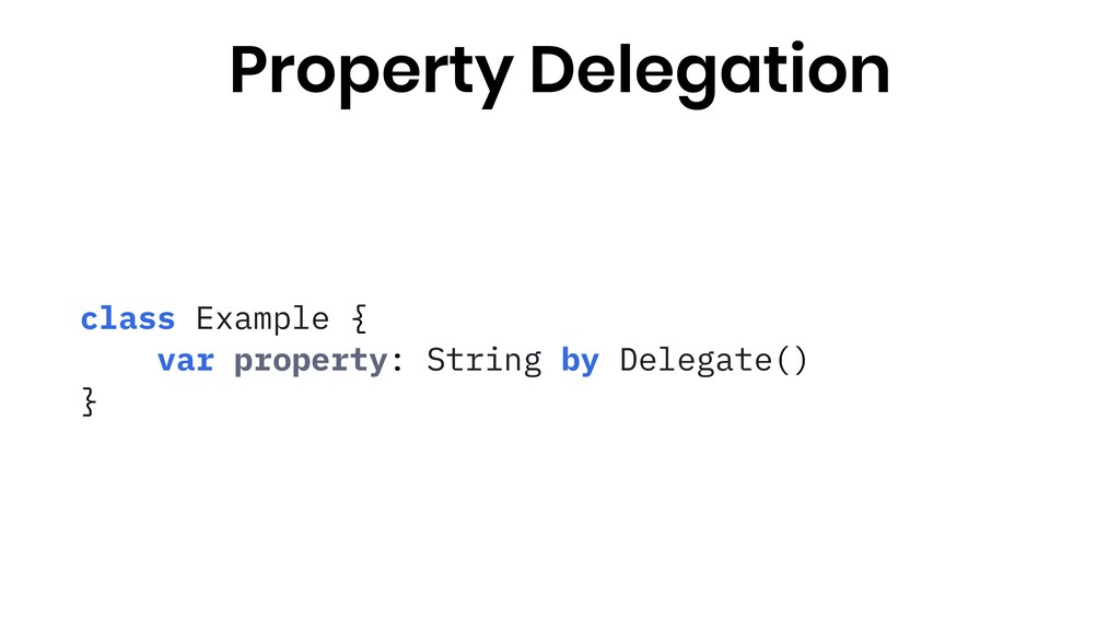 class Example { var property: String by Delegat...