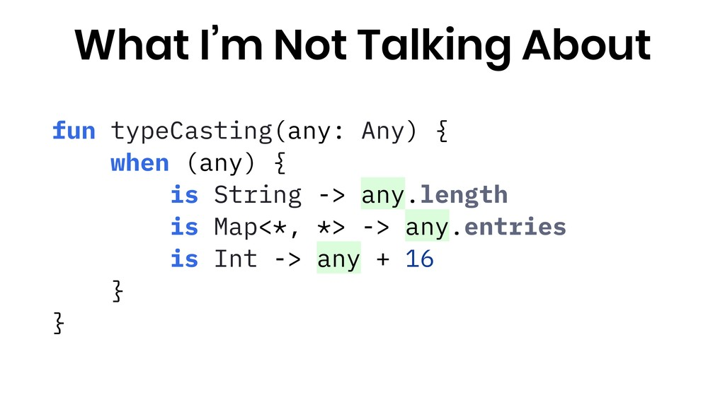 fun typeCasting(any: Any) { when (any) { is Str...