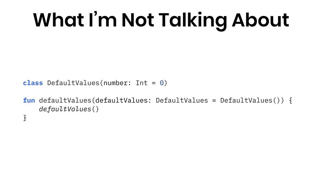 class DefaultValues(number: Int = 0) fun defaul...