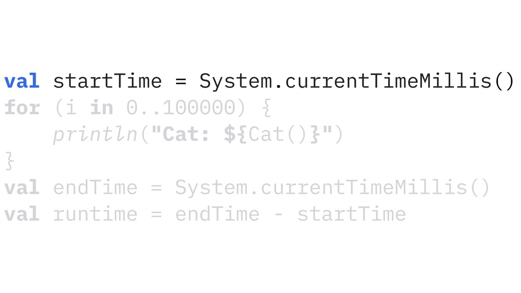 val startTime = System.currentTimeMillis() for ...