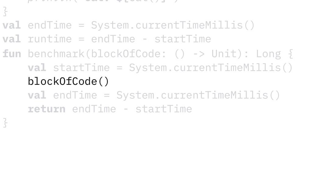 fun benchmark(blockOfCode: () -> Unit): Long { ...