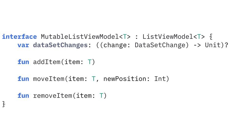 interface MutableListViewModel<T> : ListViewMod...