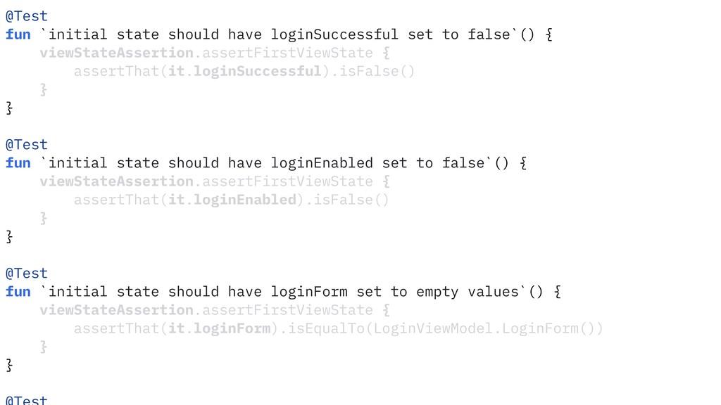 @Test fun `initial state should have loginSucce...