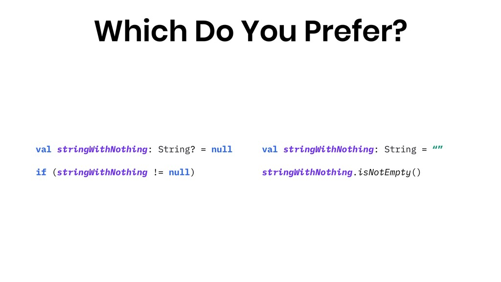 val stringWithNothing: String? = null if (strin...