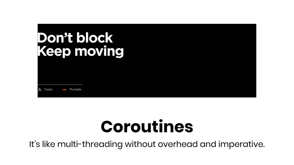 Coroutines It's like multi-threading without ov...