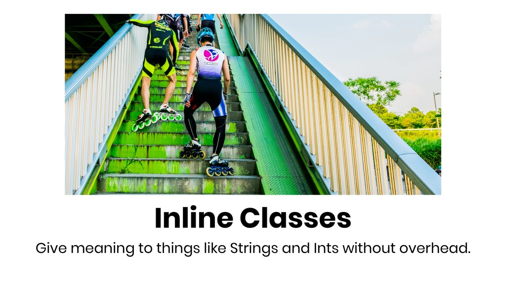 Inline Classes Give meaning to things like Stri...