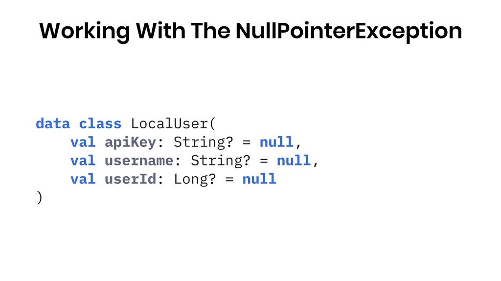 Working With The NullPointerException data clas...