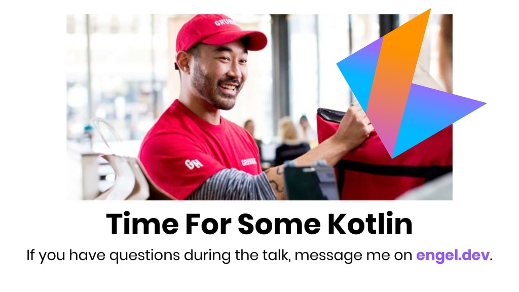 Time For Some Kotlin If you have questions duri...