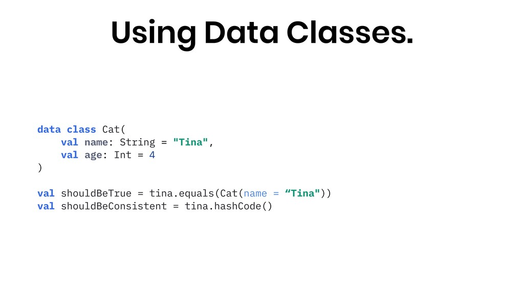 """data class Cat( val name: String = """"Tina"""", val ..."""