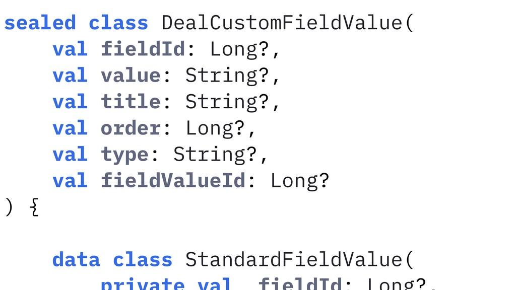 sealed class DealCustomFieldValue( val fieldId:...