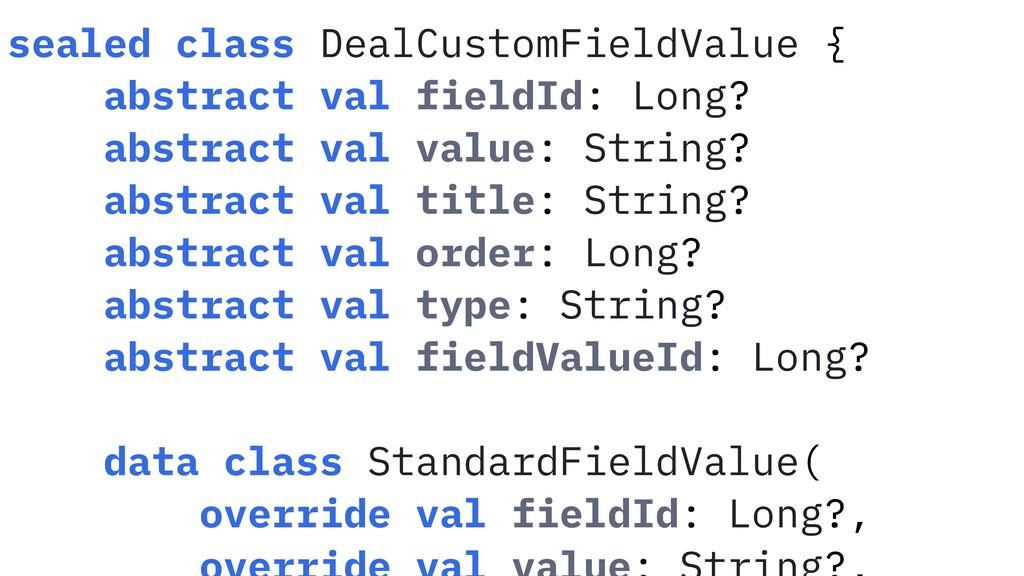 sealed class DealCustomFieldValue { abstract va...