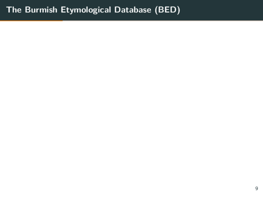 The Burmish Etymological Database (BED) 9