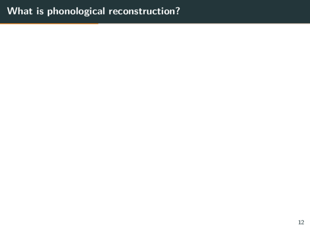 What is phonological reconstruction? 12