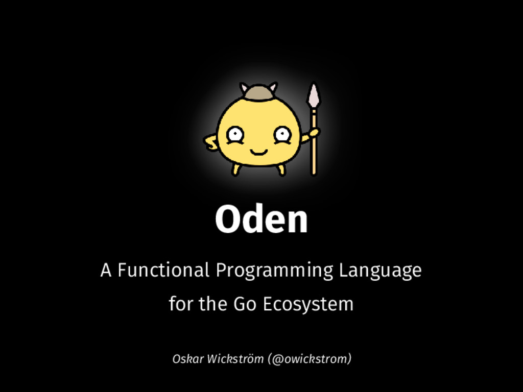 Oden A Functional Programming Language for the ...