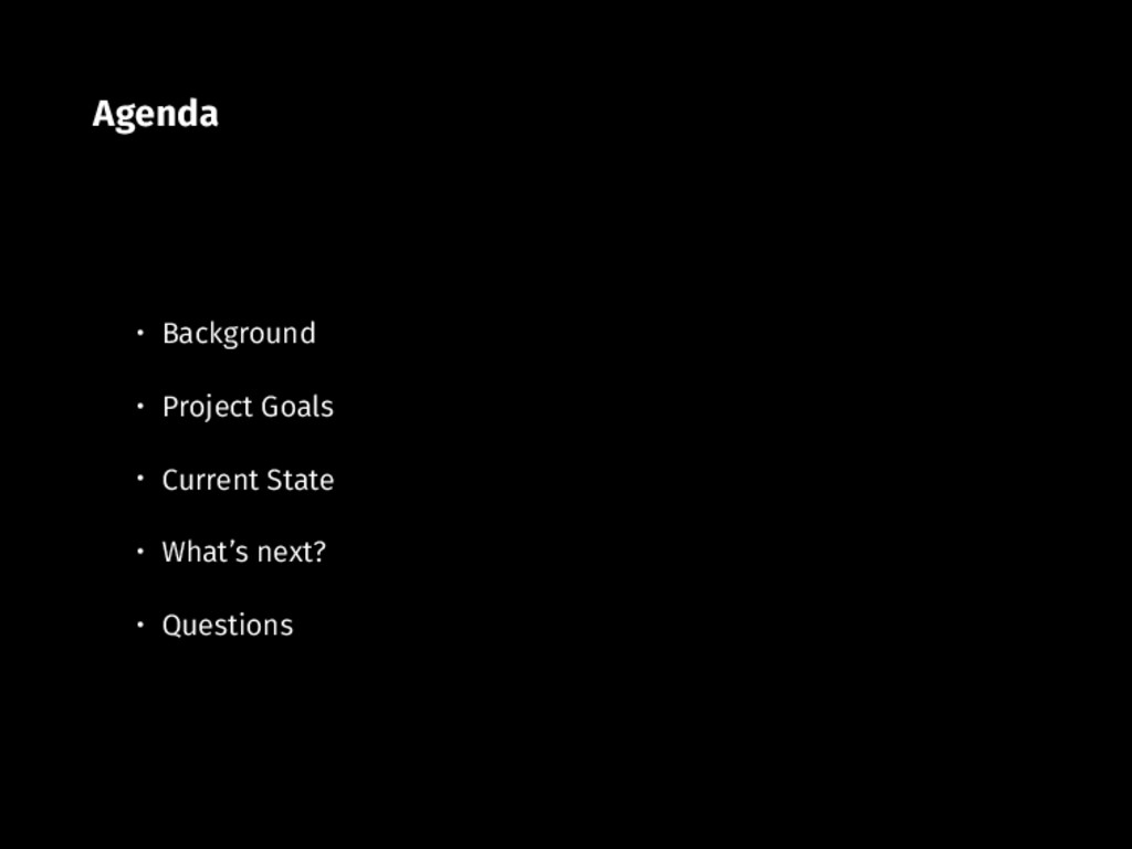 Agenda • Background • Project Goals • Current S...