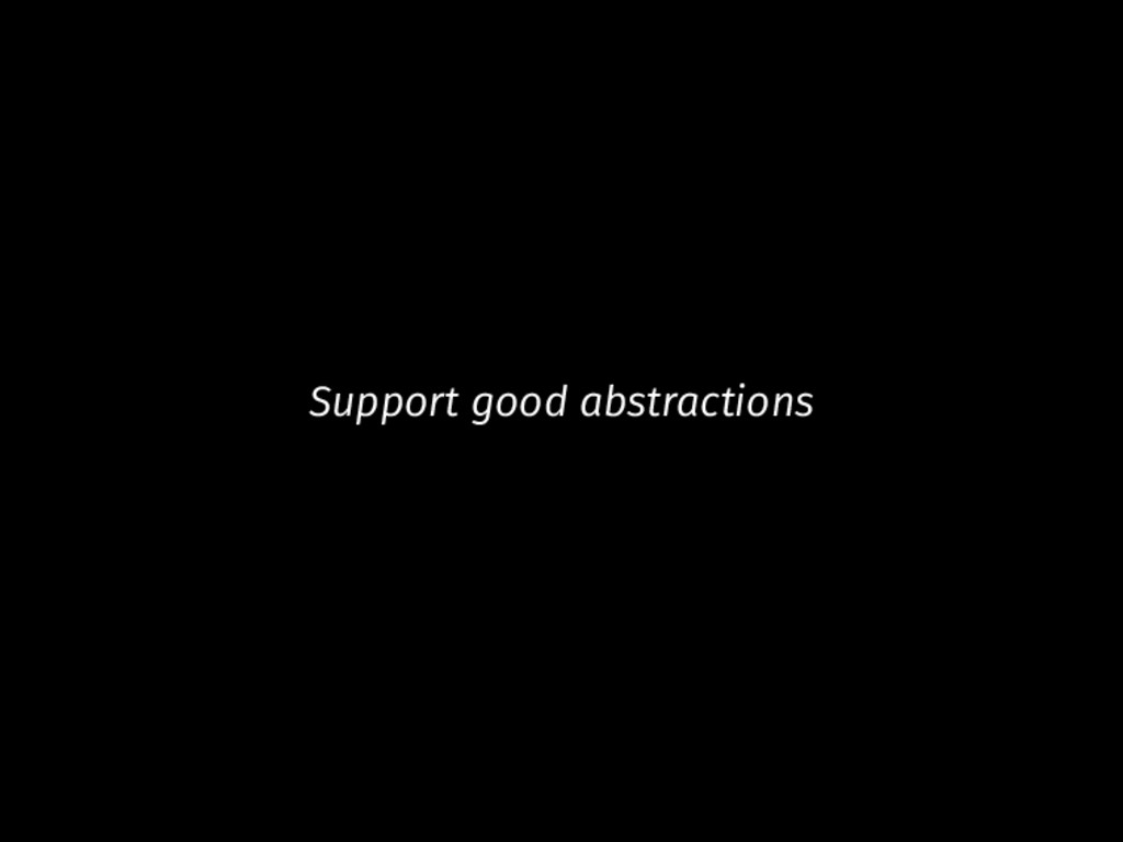 Support good abstractions