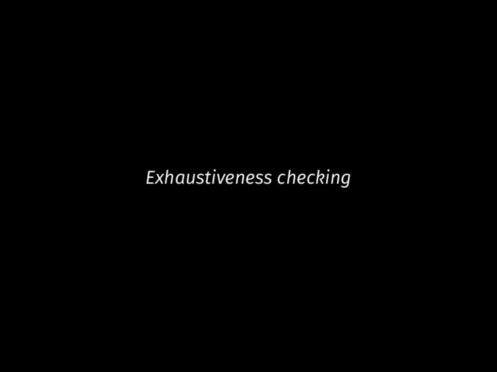 Exhaustiveness checking