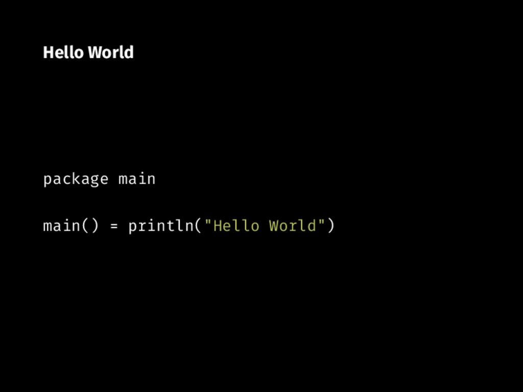 "Hello World package main main() println(""Hello ..."