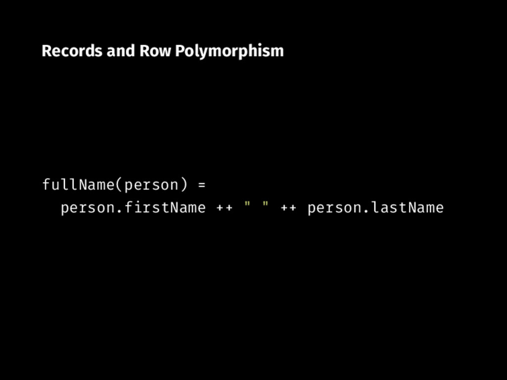 Records and Row Polymorphism fullName(person) p...