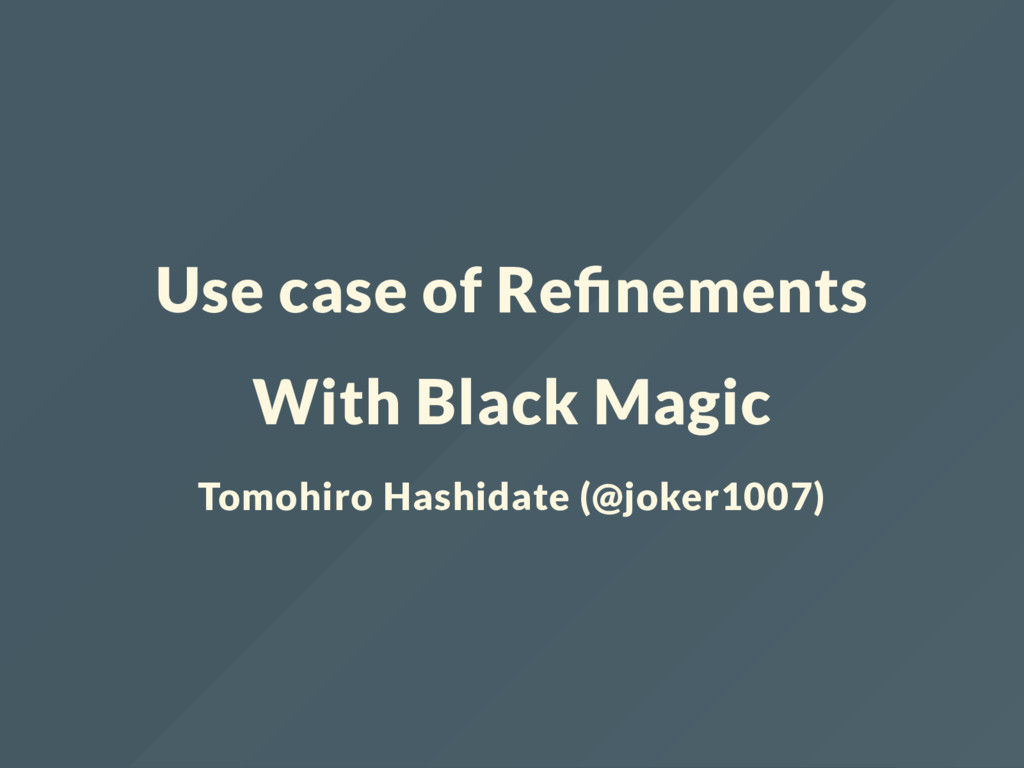Use case of Re nements With Black Magic Tomohir...