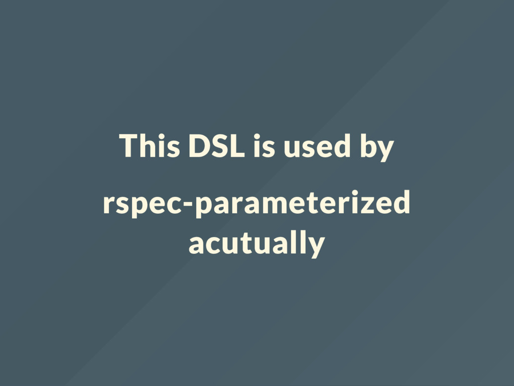 This DSL is used by rspec-parameterized acutual...