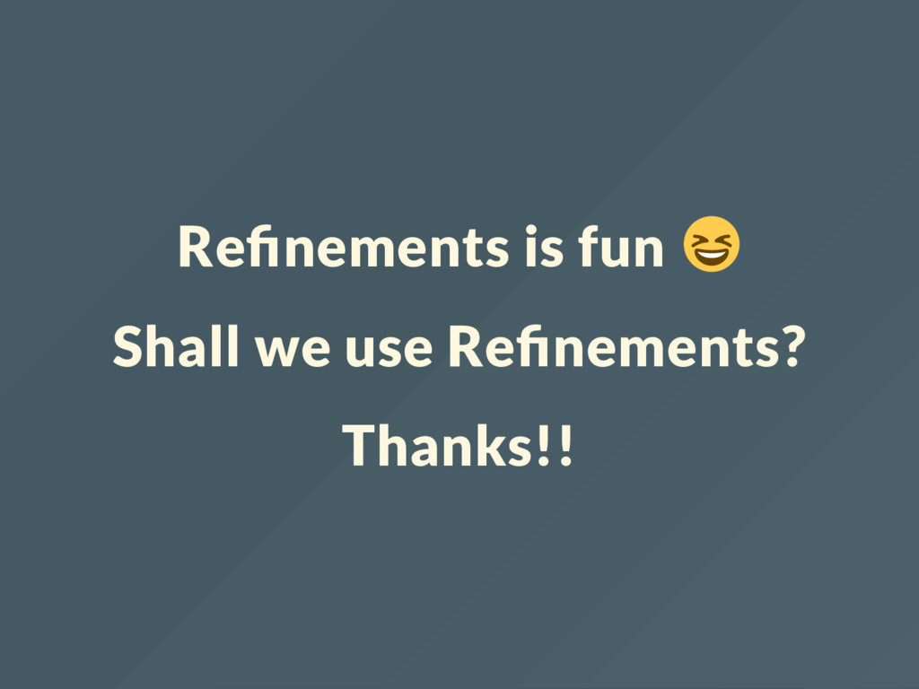 Re nements is fun Shall we use Re nements? Than...