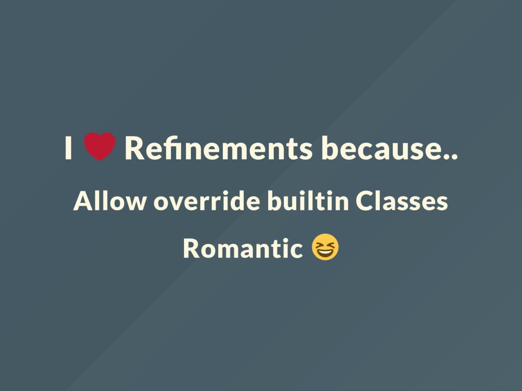 I Re nements because.. Allow override builtin C...