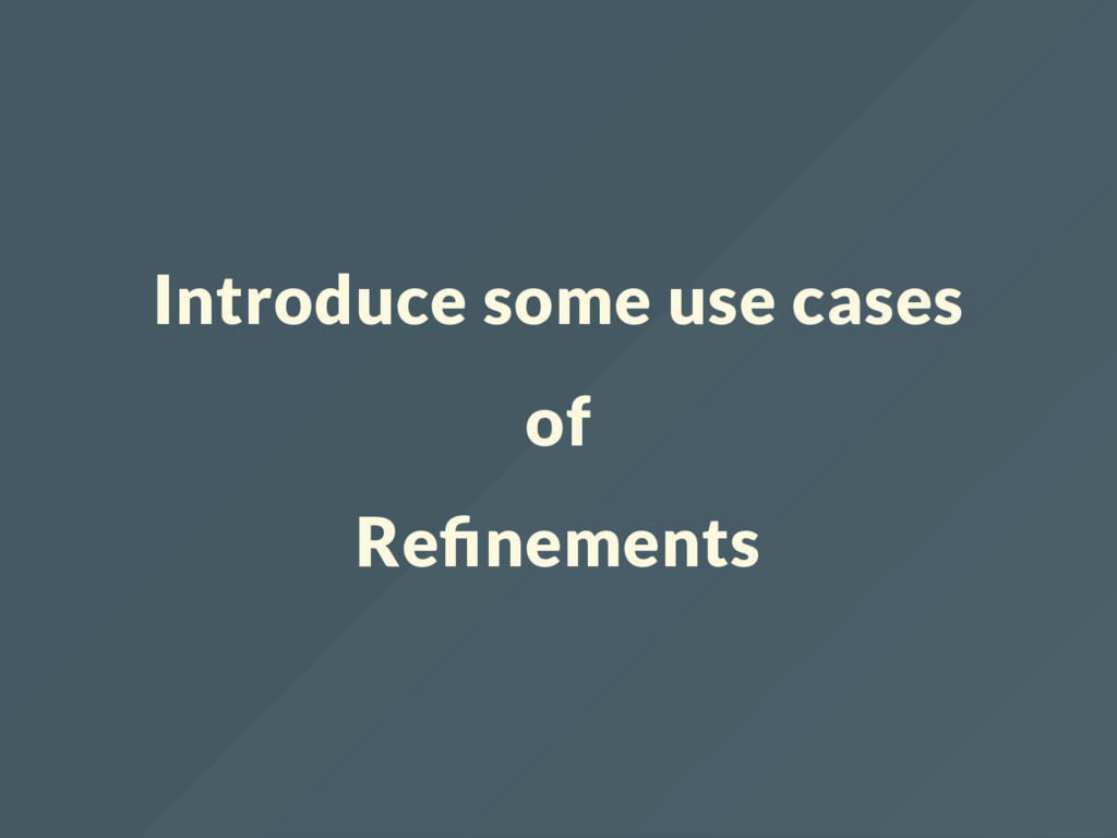 Introduce some use cases of Re nements