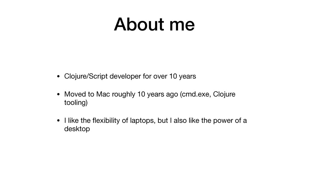 About me • Clojure/Script developer for over 10...