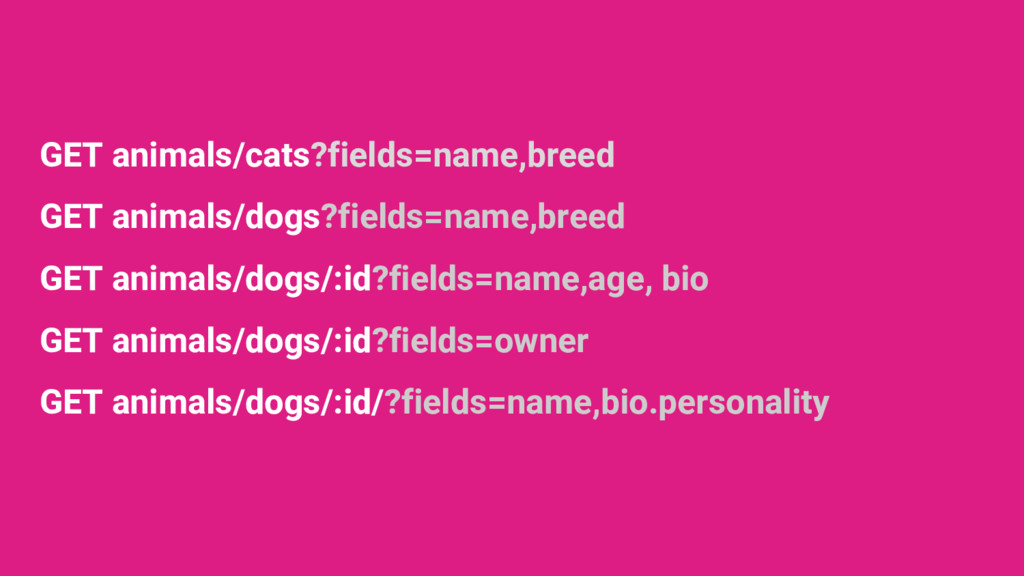 GET animals/cats?fields=name,breed GET animals/...