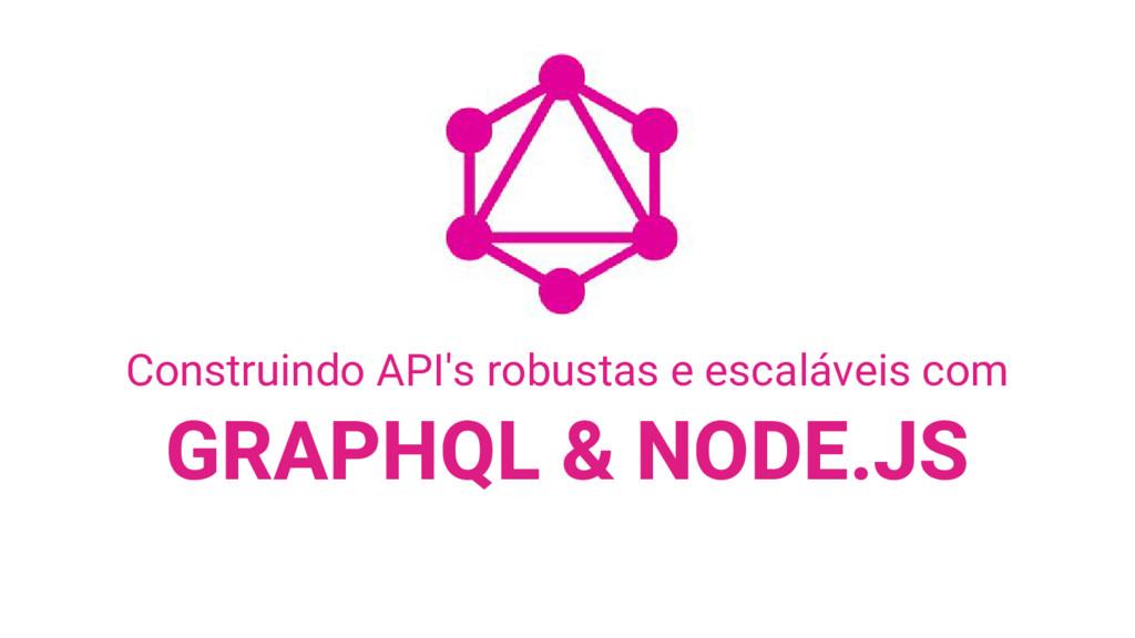 GRAPHQL & NODE.JS Construindo API's robustas e ...