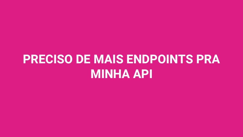 PRECISO DE MAIS ENDPOINTS PRA MINHA API