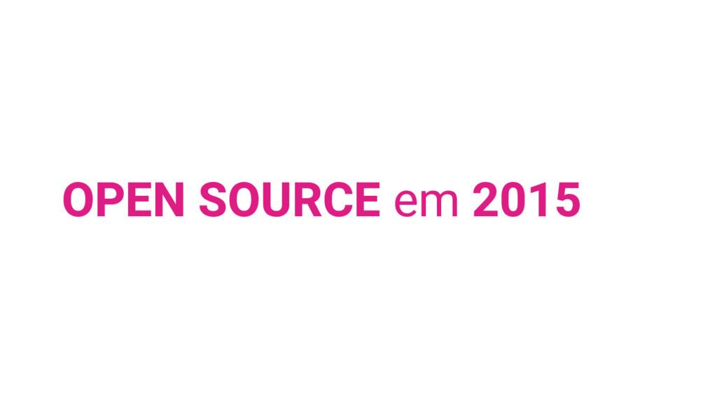 OPEN SOURCE em 2015