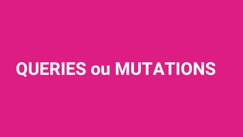 QUERIES ou MUTATIONS
