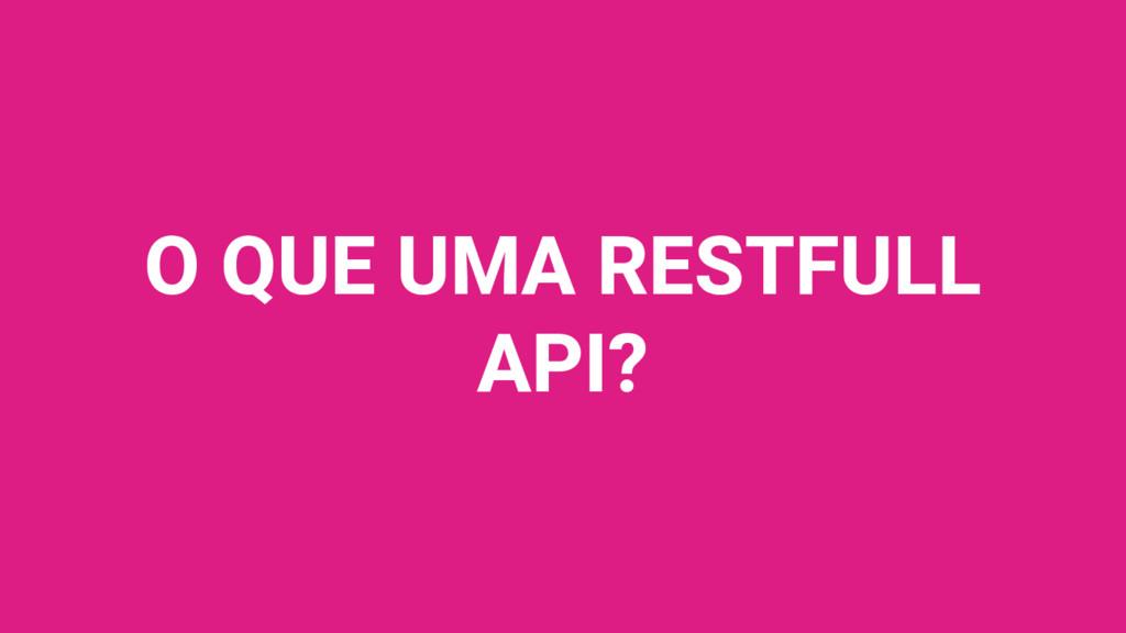 O QUE UMA RESTFULL API?