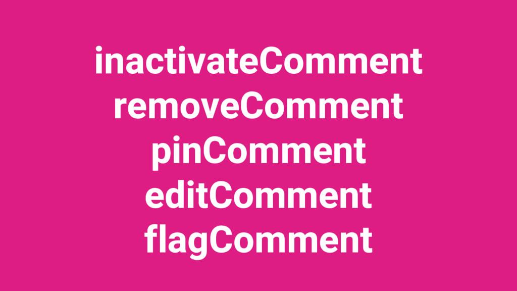 inactivateComment removeComment pinComment edit...