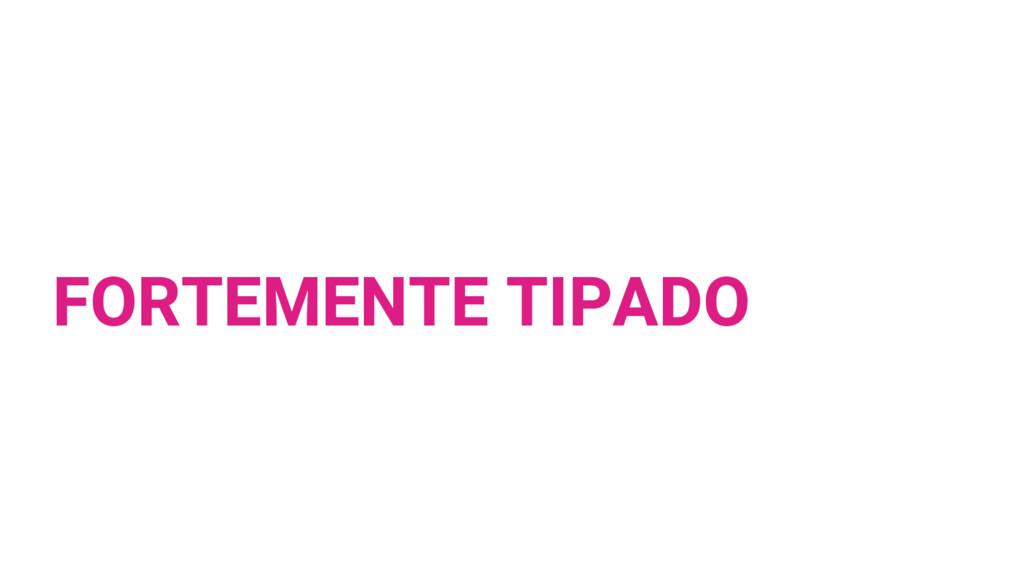 FORTEMENTE TIPADO