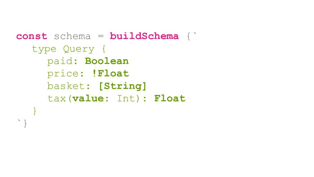 const schema = buildSchema {` type Query { paid...
