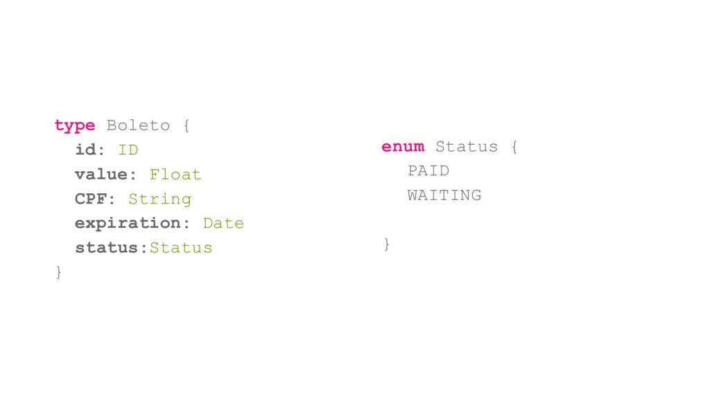 type Boleto { id: ID value: Float CPF: String e...