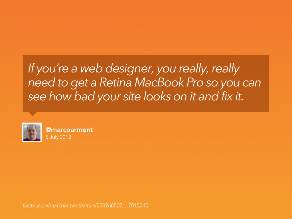 5 July 2012 @marcoarment If you're a web design...